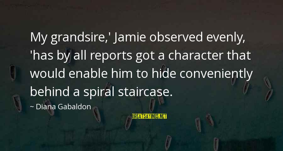 Grandsire Sayings By Diana Gabaldon: My grandsire,' Jamie observed evenly, 'has by all reports got a character that would enable
