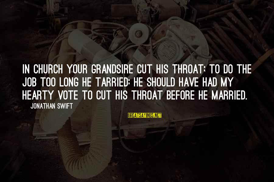 Grandsire Sayings By Jonathan Swift: In church your grandsire cut his throat; to do the job too long he tarried: