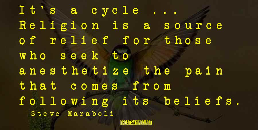 Grandsire Sayings By Steve Maraboli: It's a cycle ... Religion is a source of relief for those who seek to