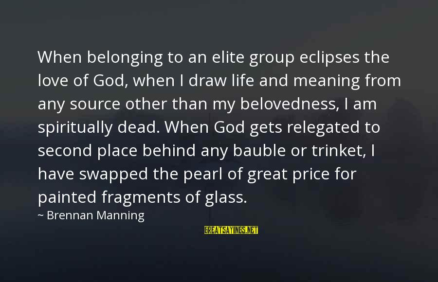 Grandson Christening Sayings By Brennan Manning: When belonging to an elite group eclipses the love of God, when I draw life