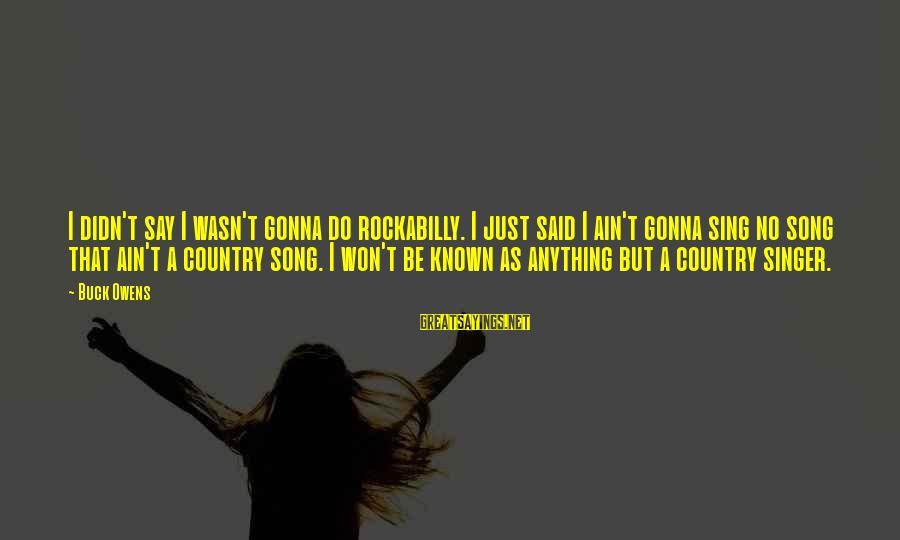 Grandson Christening Sayings By Buck Owens: I didn't say I wasn't gonna do rockabilly. I just said I ain't gonna sing