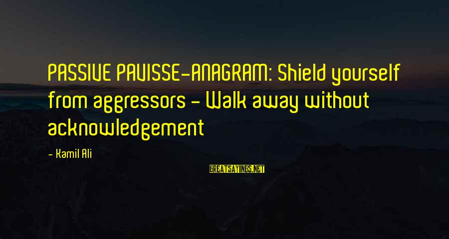 Grandson Christening Sayings By Kamil Ali: PASSIVE PAVISSE-ANAGRAM: Shield yourself from aggressors - Walk away without acknowledgement