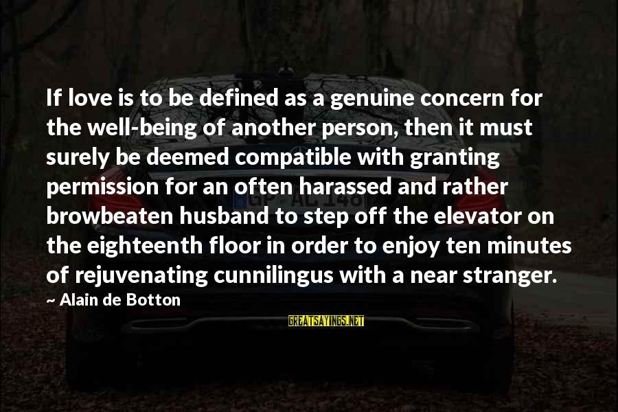 Granting Sayings By Alain De Botton: If love is to be defined as a genuine concern for the well-being of another