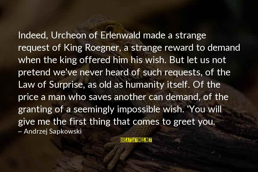 Granting Sayings By Andrzej Sapkowski: Indeed, Urcheon of Erlenwald made a strange request of King Roegner, a strange reward to
