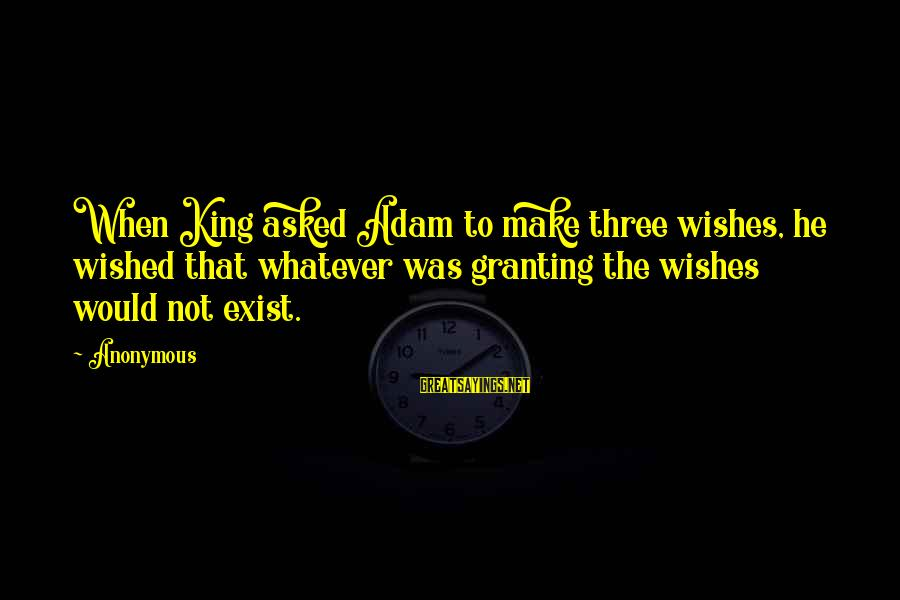 Granting Sayings By Anonymous: When King asked Adam to make three wishes, he wished that whatever was granting the