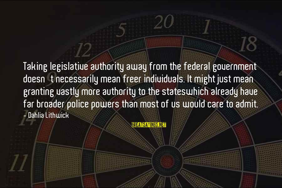 Granting Sayings By Dahlia Lithwick: Taking legislative authority away from the federal government doesn't necessarily mean freer individuals. It might