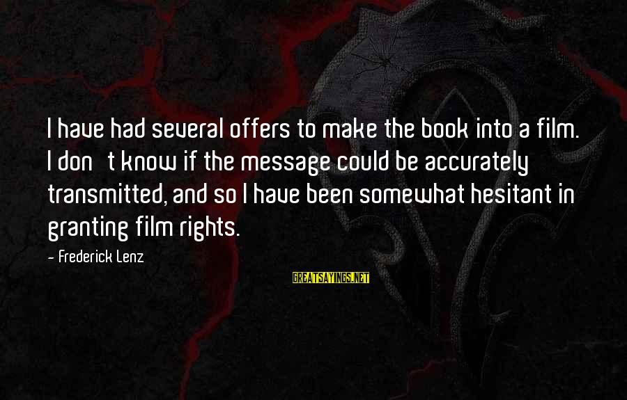 Granting Sayings By Frederick Lenz: I have had several offers to make the book into a film. I don't know