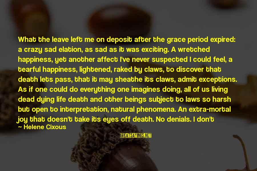Granting Sayings By Helene Cixous: What the leave left me on deposit after the grace period expired: a crazy sad