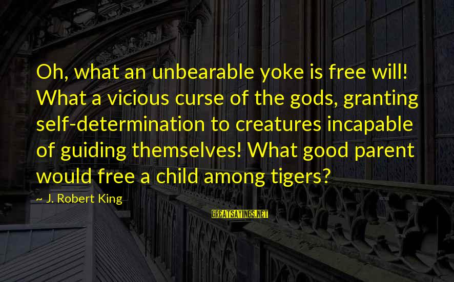 Granting Sayings By J. Robert King: Oh, what an unbearable yoke is free will! What a vicious curse of the gods,