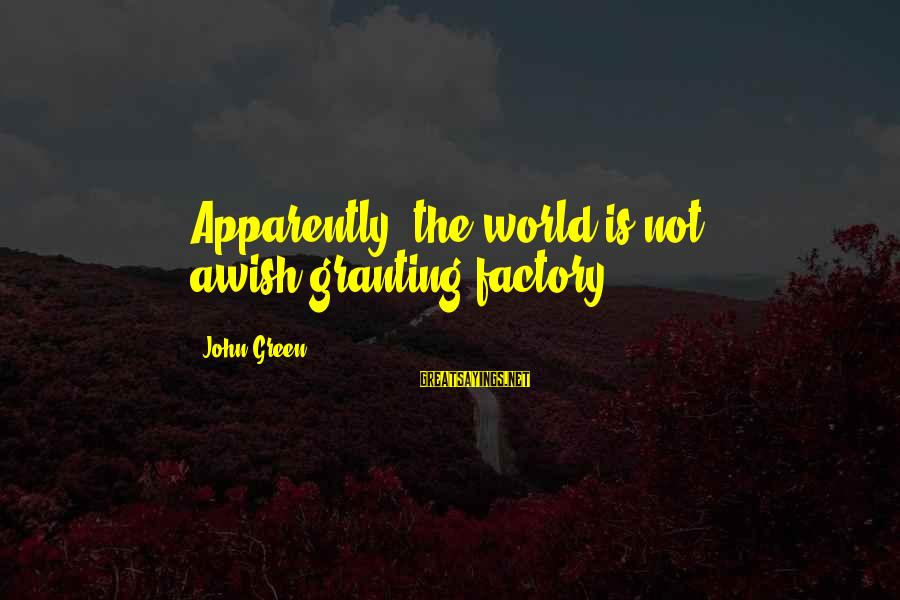 Granting Sayings By John Green: Apparently, the world is not awish-granting factory.