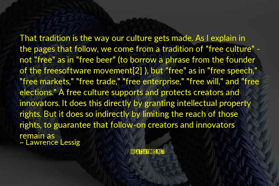 Granting Sayings By Lawrence Lessig: That tradition is the way our culture gets made. As I explain in the pages