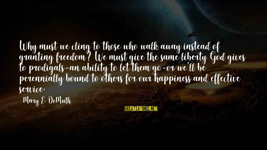 Granting Sayings By Mary E. DeMuth: Why must we cling to those who walk away instead of granting freedom? We must