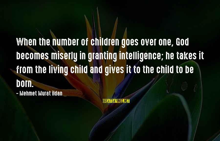 Granting Sayings By Mehmet Murat Ildan: When the number of children goes over one, God becomes miserly in granting intelligence; he