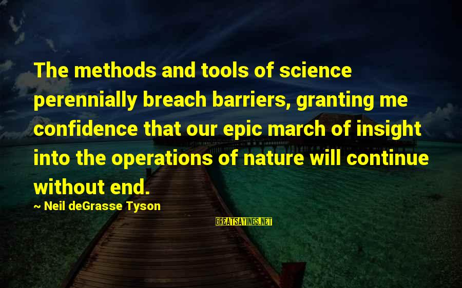 Granting Sayings By Neil DeGrasse Tyson: The methods and tools of science perennially breach barriers, granting me confidence that our epic