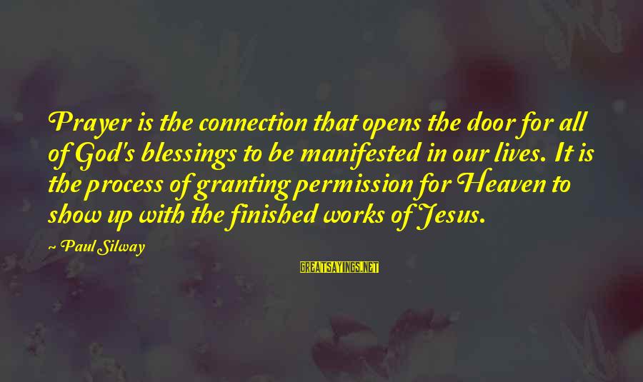 Granting Sayings By Paul Silway: Prayer is the connection that opens the door for all of God's blessings to be