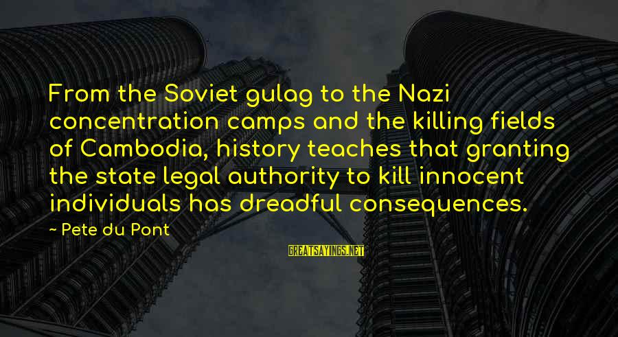 Granting Sayings By Pete Du Pont: From the Soviet gulag to the Nazi concentration camps and the killing fields of Cambodia,