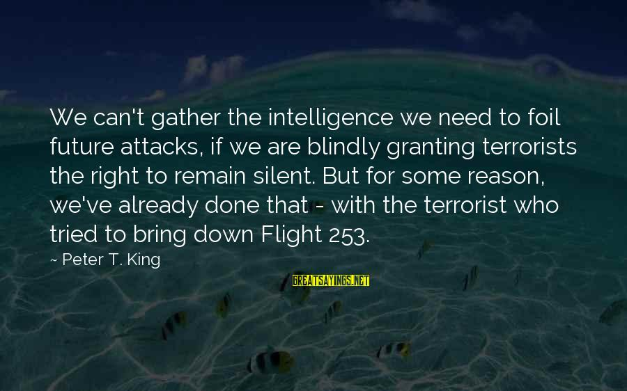 Granting Sayings By Peter T. King: We can't gather the intelligence we need to foil future attacks, if we are blindly
