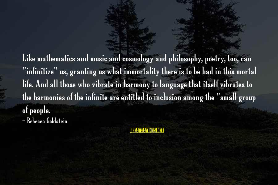 """Granting Sayings By Rebecca Goldstein: Like mathematics and music and cosmology and philosophy, poetry, too, can """"infinitize"""" us, granting us"""