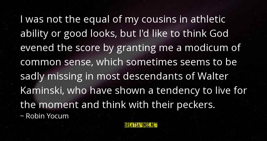 Granting Sayings By Robin Yocum: I was not the equal of my cousins in athletic ability or good looks, but