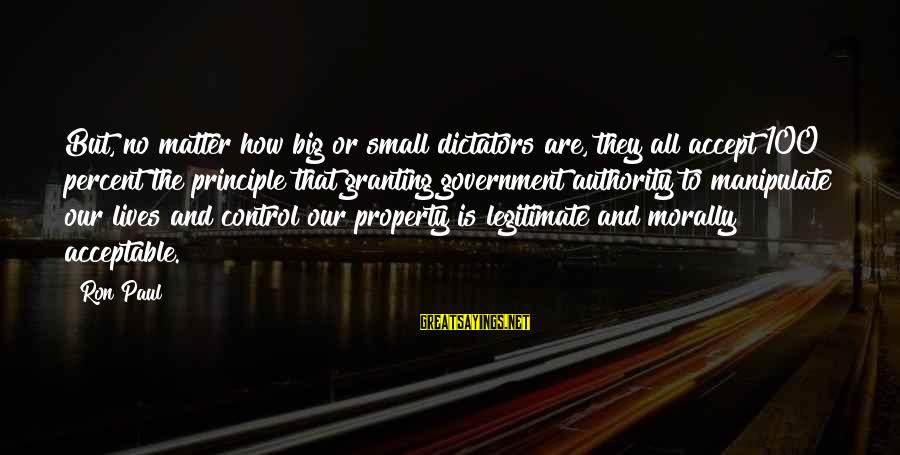 Granting Sayings By Ron Paul: But, no matter how big or small dictators are, they all accept 100 percent the