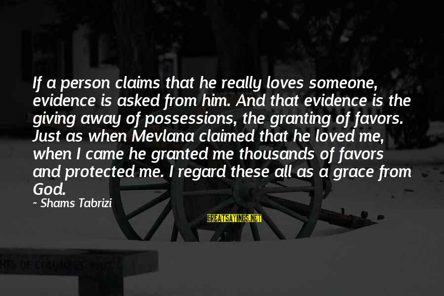 Granting Sayings By Shams Tabrizi: If a person claims that he really loves someone, evidence is asked from him. And