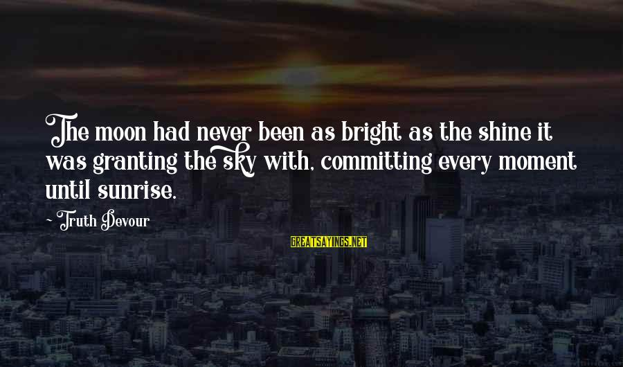 Granting Sayings By Truth Devour: The moon had never been as bright as the shine it was granting the sky