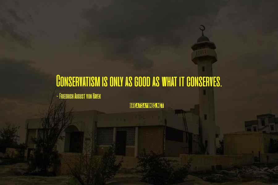 Graphic Design Simplicity Sayings By Friedrich August Von Hayek: Conservatism is only as good as what it conserves.
