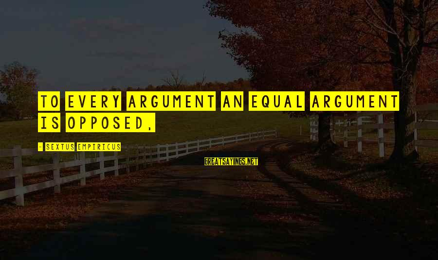 Grapping Sayings By Sextus Empiricus: To every argument an equal argument is opposed,