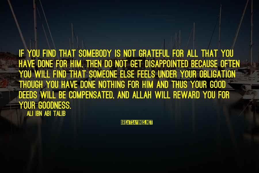 Grateful To Allah Sayings By Ali Ibn Abi Talib: If you find that somebody is not grateful for all that you have done for