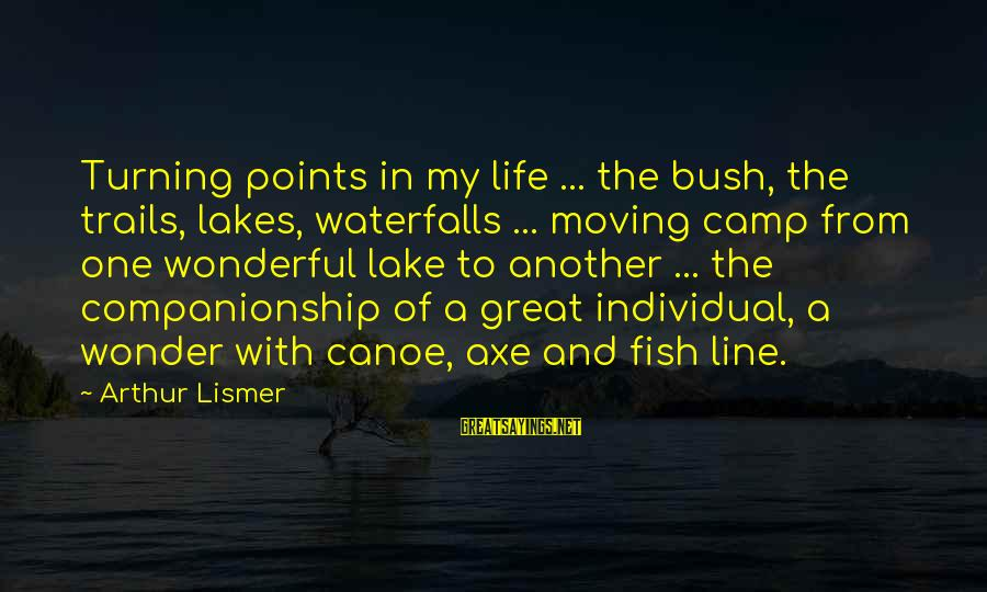 Great 1 Line Sayings By Arthur Lismer: Turning points in my life ... the bush, the trails, lakes, waterfalls ... moving camp