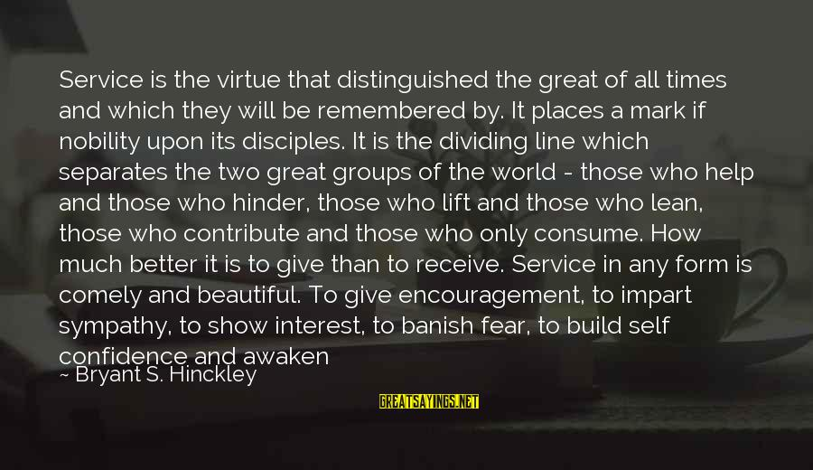 Great 1 Line Sayings By Bryant S. Hinckley: Service is the virtue that distinguished the great of all times and which they will