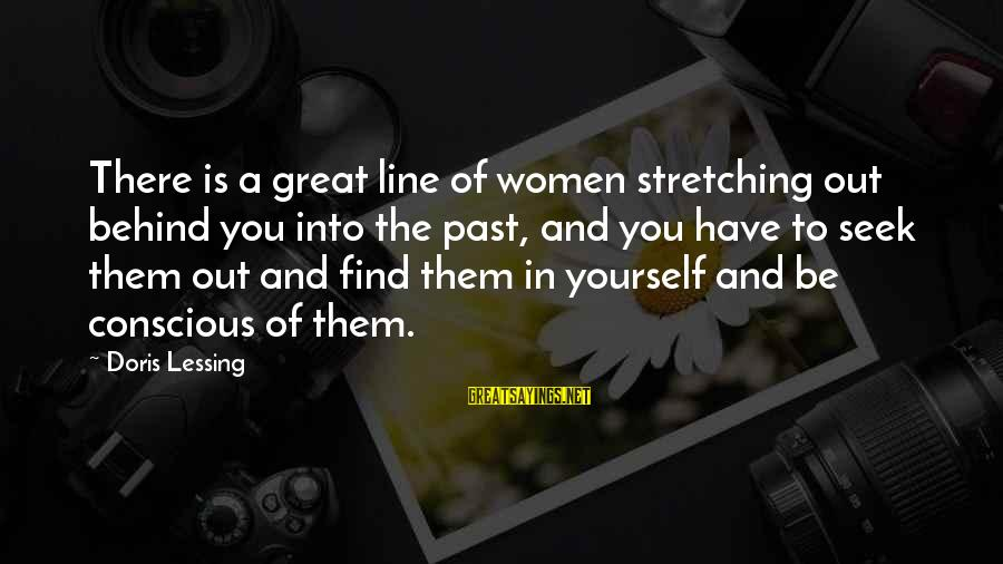 Great 1 Line Sayings By Doris Lessing: There is a great line of women stretching out behind you into the past, and