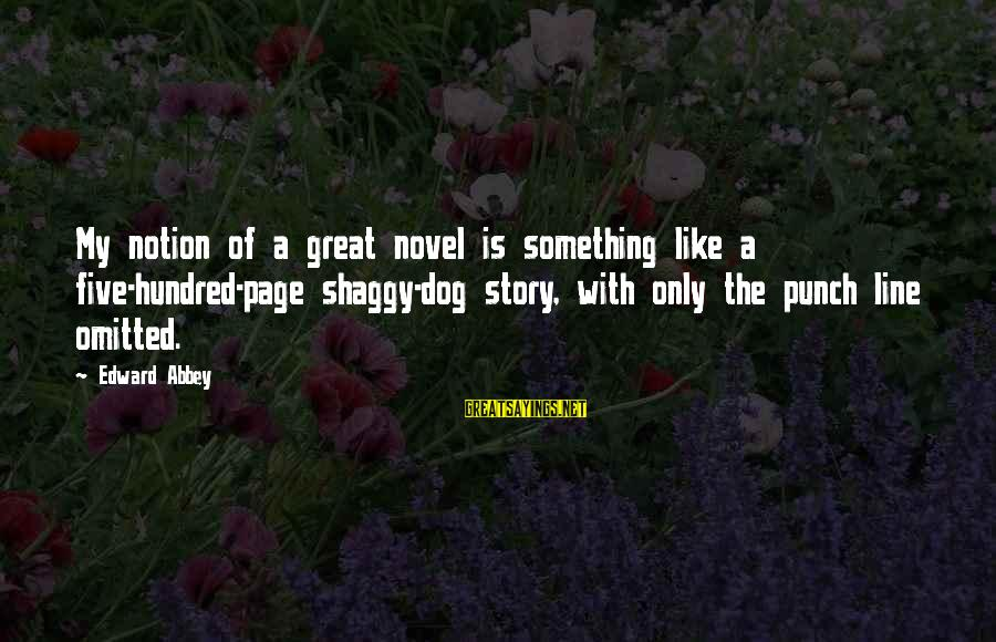 Great 1 Line Sayings By Edward Abbey: My notion of a great novel is something like a five-hundred-page shaggy-dog story, with only