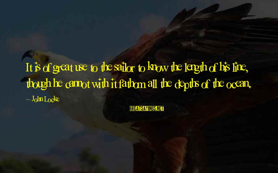 Great 1 Line Sayings By John Locke: It is of great use to the sailor to know the length of his line,