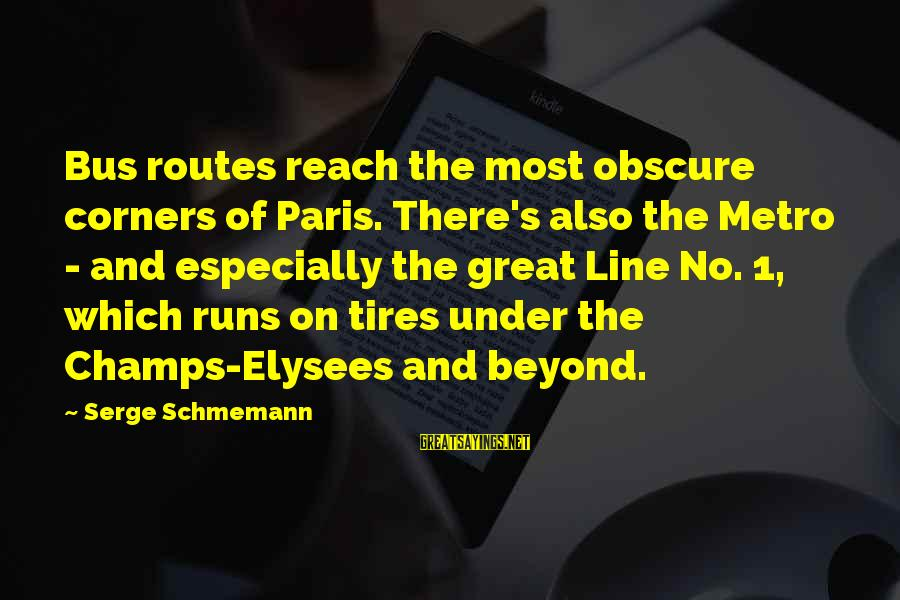 Great 1 Line Sayings By Serge Schmemann: Bus routes reach the most obscure corners of Paris. There's also the Metro - and