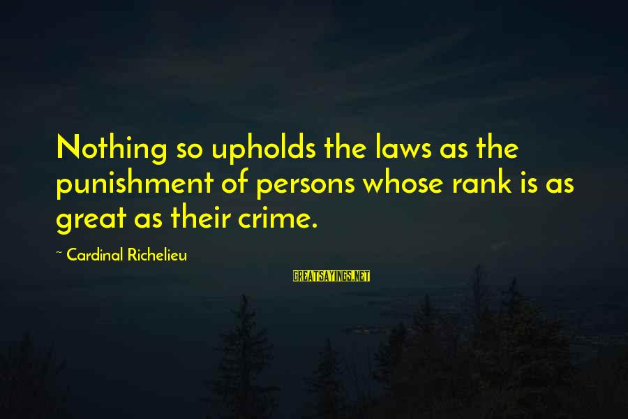 Great Cardinal Sayings By Cardinal Richelieu: Nothing so upholds the laws as the punishment of persons whose rank is as great