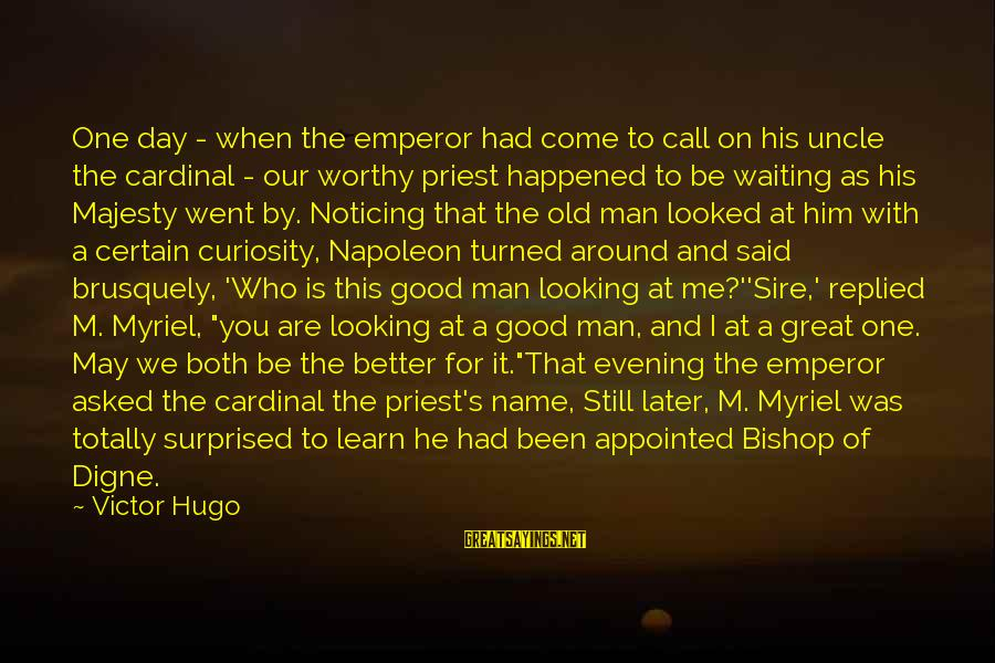 Great Cardinal Sayings By Victor Hugo: One day - when the emperor had come to call on his uncle the cardinal