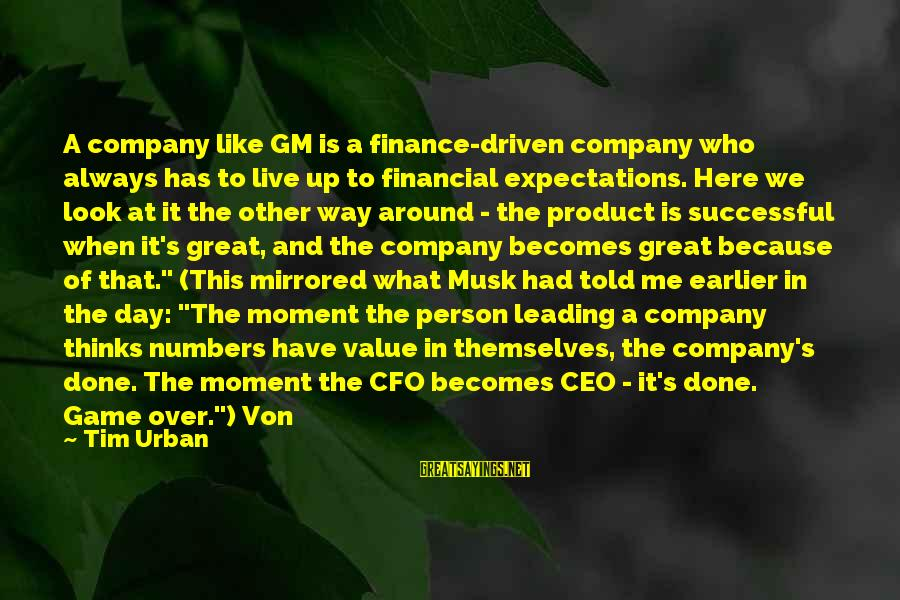 Great Cfo Sayings By Tim Urban: A company like GM is a finance-driven company who always has to live up to