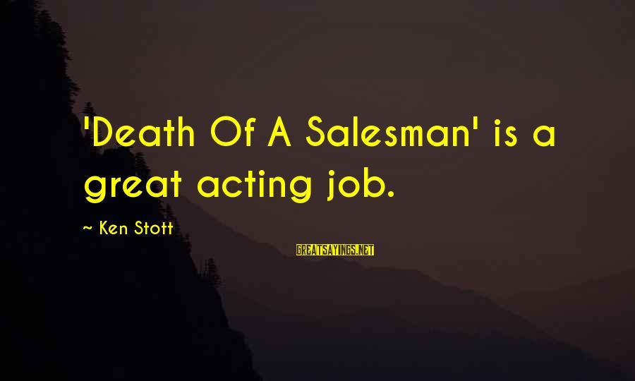 Great Death Of A Salesman Sayings By Ken Stott: 'Death Of A Salesman' is a great acting job.