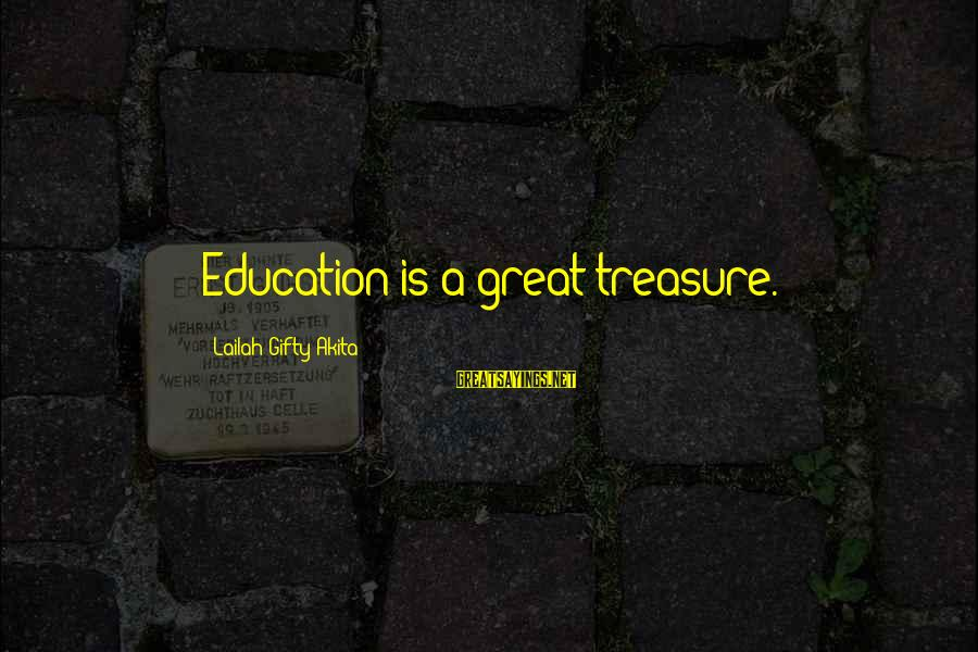 Great Expectations Education Sayings By Lailah Gifty Akita: Education is a great treasure.
