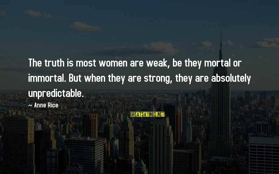 Great Familiarity Sayings By Anne Rice: The truth is most women are weak, be they mortal or immortal. But when they