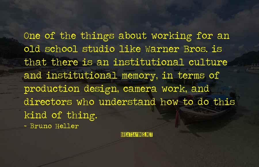 Great Familiarity Sayings By Bruno Heller: One of the things about working for an old school studio like Warner Bros. is