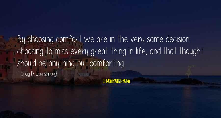 Great Familiarity Sayings By Craig D. Lounsbrough: By choosing comfort we are in the very same decision choosing to miss every great