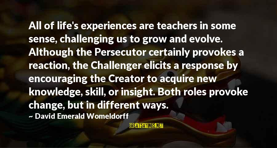 Great Familiarity Sayings By David Emerald Womeldorff: All of life's experiences are teachers in some sense, challenging us to grow and evolve.