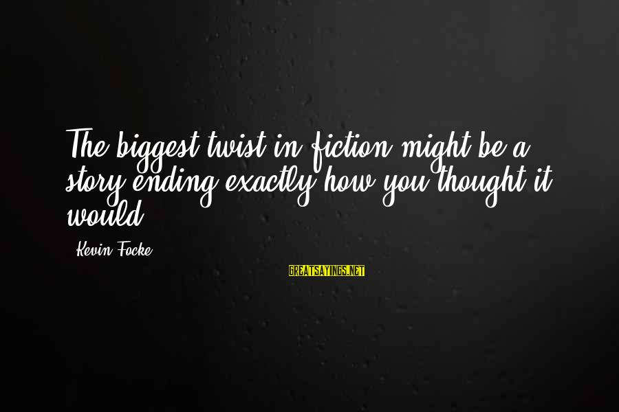 Great Familiarity Sayings By Kevin Focke: The biggest twist in fiction might be a story ending exactly how you thought it