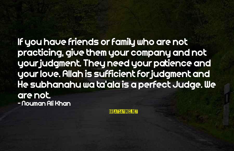 Great Familiarity Sayings By Nouman Ali Khan: If you have friends or family who are not practicing, give them your company and