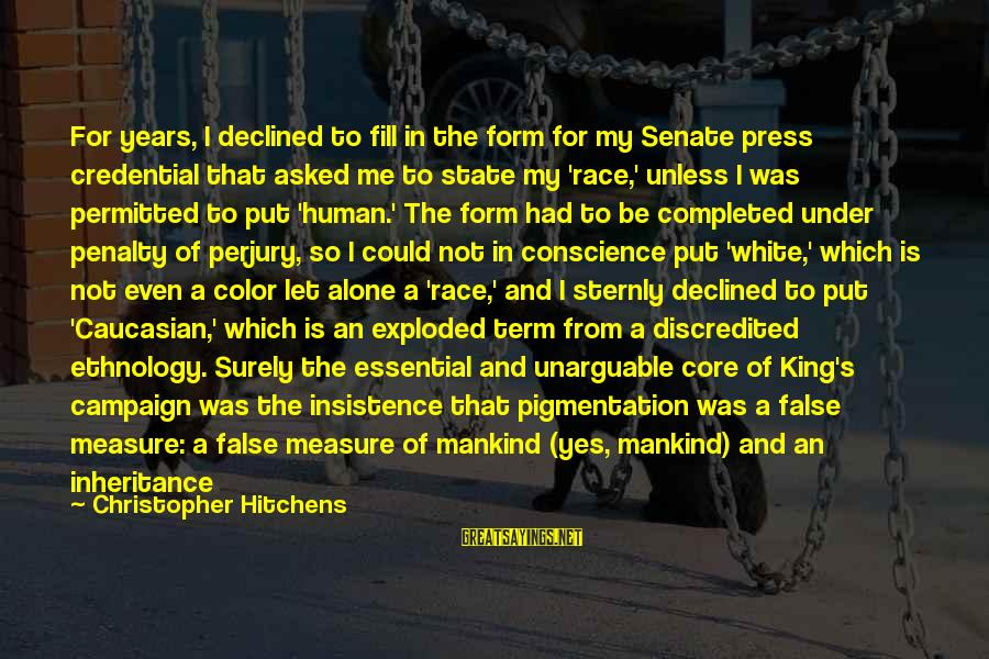 Great Inheritance Sayings By Christopher Hitchens: For years, I declined to fill in the form for my Senate press credential that
