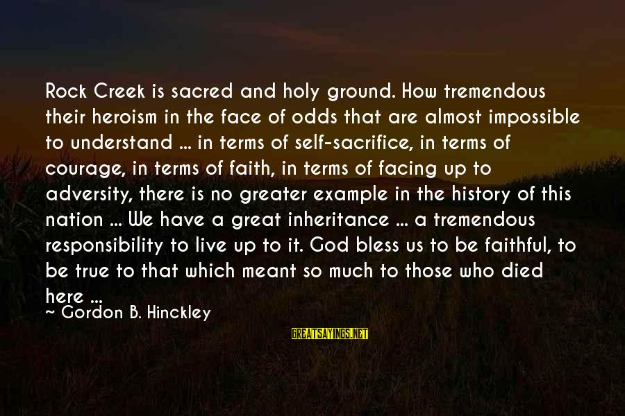 Great Inheritance Sayings By Gordon B. Hinckley: Rock Creek is sacred and holy ground. How tremendous their heroism in the face of