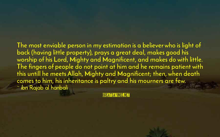 Great Inheritance Sayings By Ibn Rajab Al Hanbali: The most enviable person in my estimation is a believer who is light of back