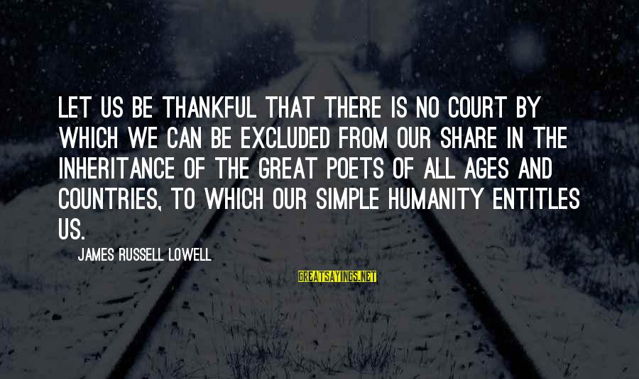 Great Inheritance Sayings By James Russell Lowell: Let us be thankful that there is no court by which we can be excluded